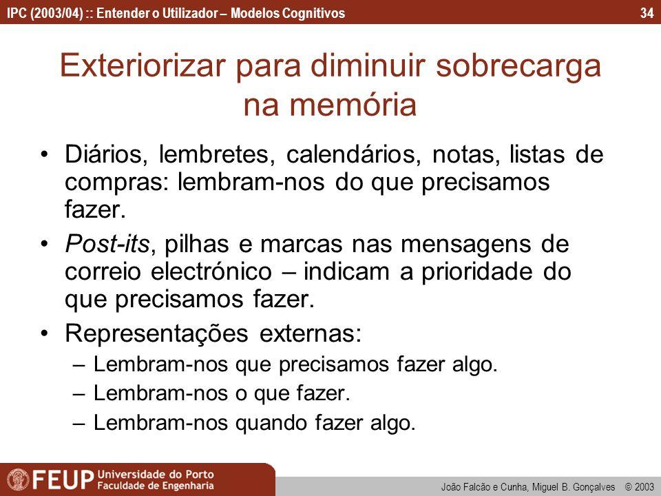 IPC (2003/04) :: Entender o Utilizador – Modelos Cognitivos João Falcão e Cunha, Miguel B. Gonçalves © 2003 34 Exteriorizar para diminuir sobrecarga n