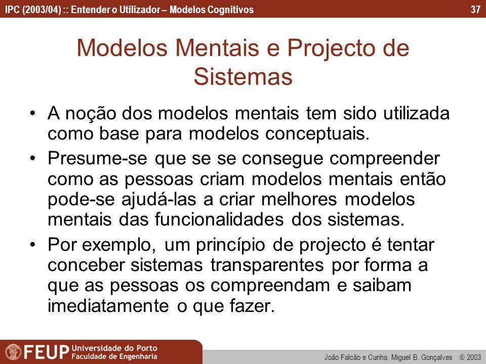 IPC (2003/04) :: Entender o Utilizador – Modelos Cognitivos João Falcão e Cunha, Miguel B. Gonçalves © 2003 37 Modelos Mentais e Projecto de Sistemas