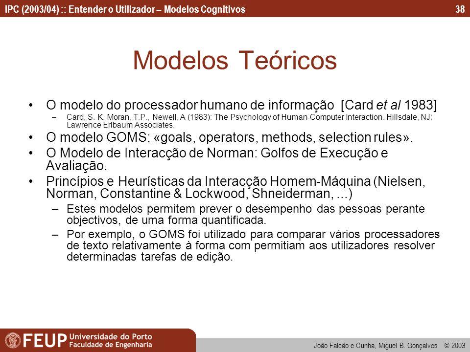 IPC (2003/04) :: Entender o Utilizador – Modelos Cognitivos João Falcão e Cunha, Miguel B. Gonçalves © 2003 38 Modelos Teóricos O modelo do processado