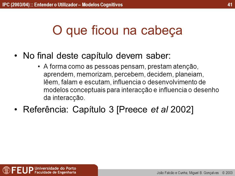 IPC (2003/04) :: Entender o Utilizador – Modelos Cognitivos João Falcão e Cunha, Miguel B. Gonçalves © 2003 41 O que ficou na cabeça No final deste ca