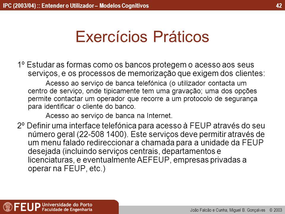 IPC (2003/04) :: Entender o Utilizador – Modelos Cognitivos João Falcão e Cunha, Miguel B. Gonçalves © 2003 42 Exercícios Práticos 1º Estudar as forma