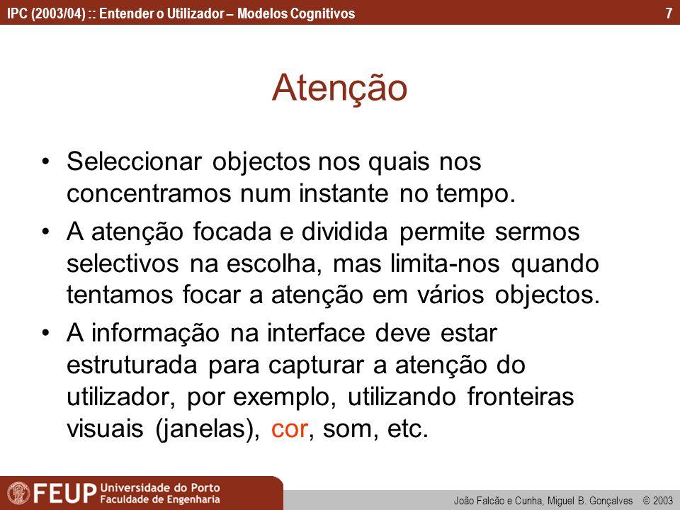 IPC (2003/04) :: Entender o Utilizador – Modelos Cognitivos João Falcão e Cunha, Miguel B. Gonçalves © 2003 7 Atenção Seleccionar objectos nos quais n