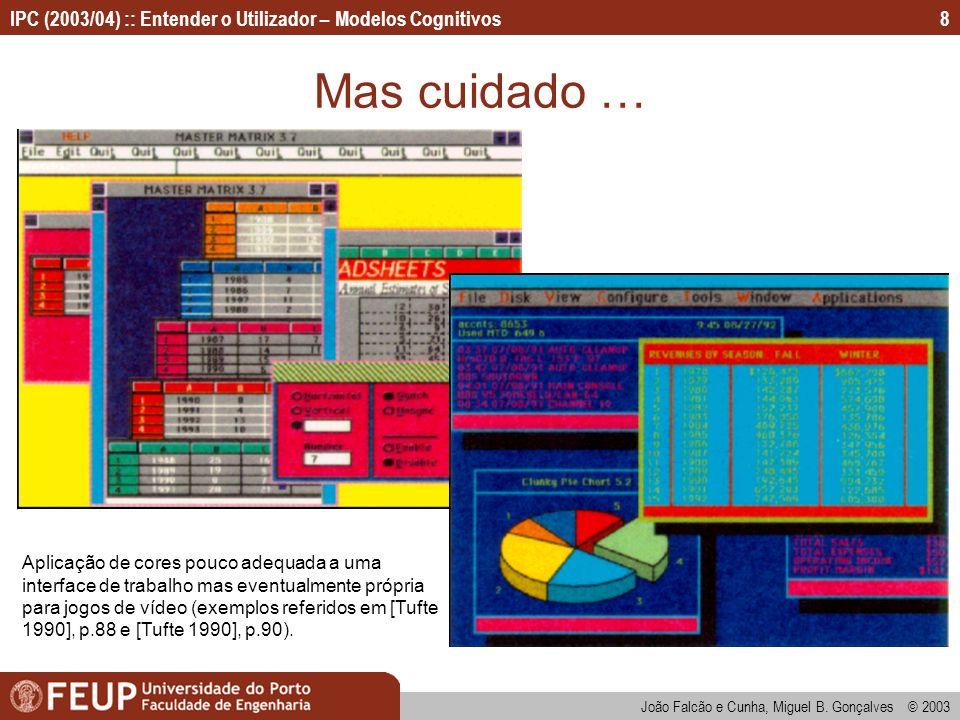 IPC (2003/04) :: Entender o Utilizador – Modelos Cognitivos João Falcão e Cunha, Miguel B. Gonçalves © 2003 8 Mas cuidado … Aplicação de cores pouco a