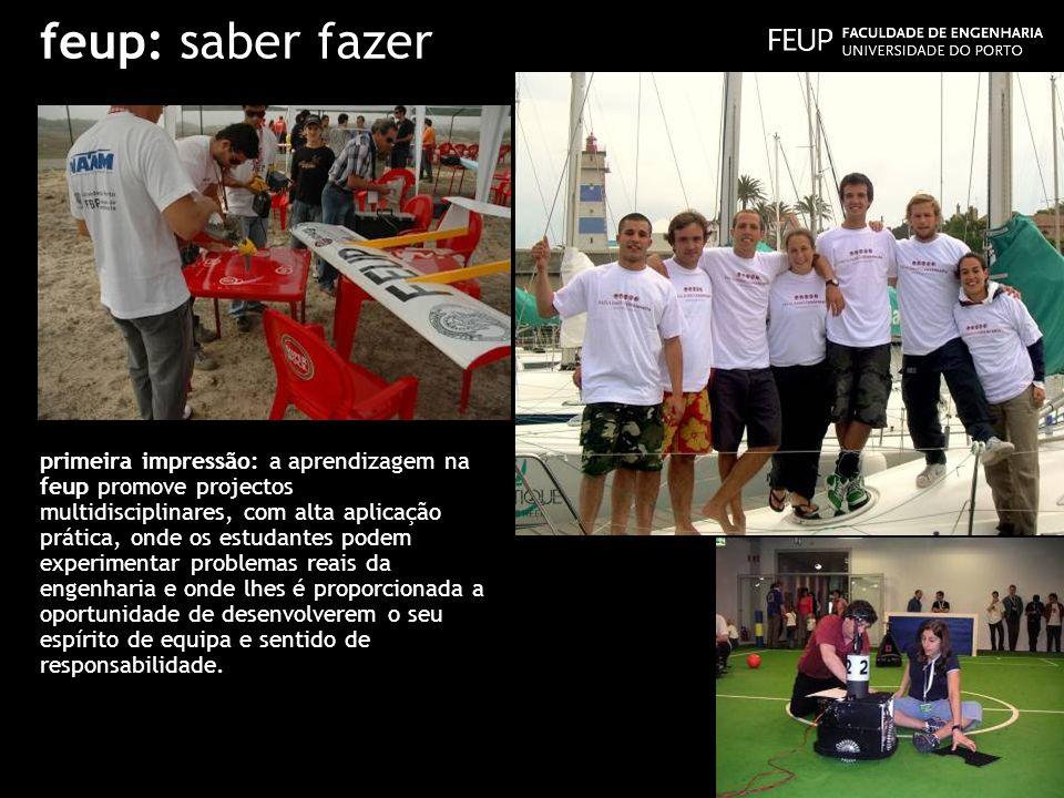 feup: saber fazer primeira impressão: a aprendizagem na feup promove projectos multidisciplinares, com alta aplicação prática, onde os estudantes pode