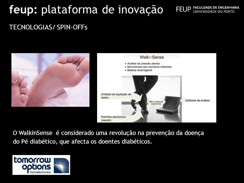 feup: plataforma de inovação TECNOLOGIAS/ SPIN-OFFs O WalkinSense é considerado uma revolução na prevenção da doença do Pé diabético, que afecta os do