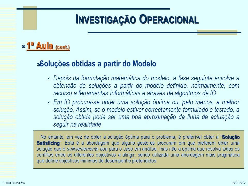 Cecília Rocha # 62001/2002 I NVESTIGAÇÃO O PERACIONAL 1ª Aula (cont.) 1ª Aula (cont.) Soluções obtidas a partir do Modelo Depois da formulação matemát