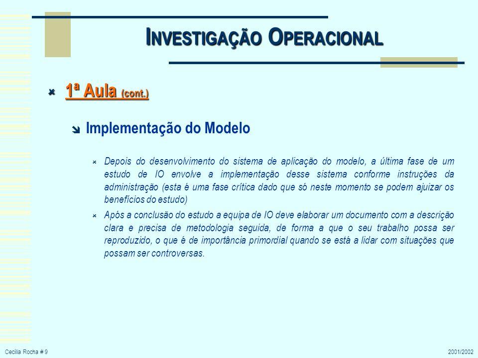 Cecília Rocha # 92001/2002 I NVESTIGAÇÃO O PERACIONAL 1ª Aula (cont.) 1ª Aula (cont.) Implementação do Modelo Depois do desenvolvimento do sistema de