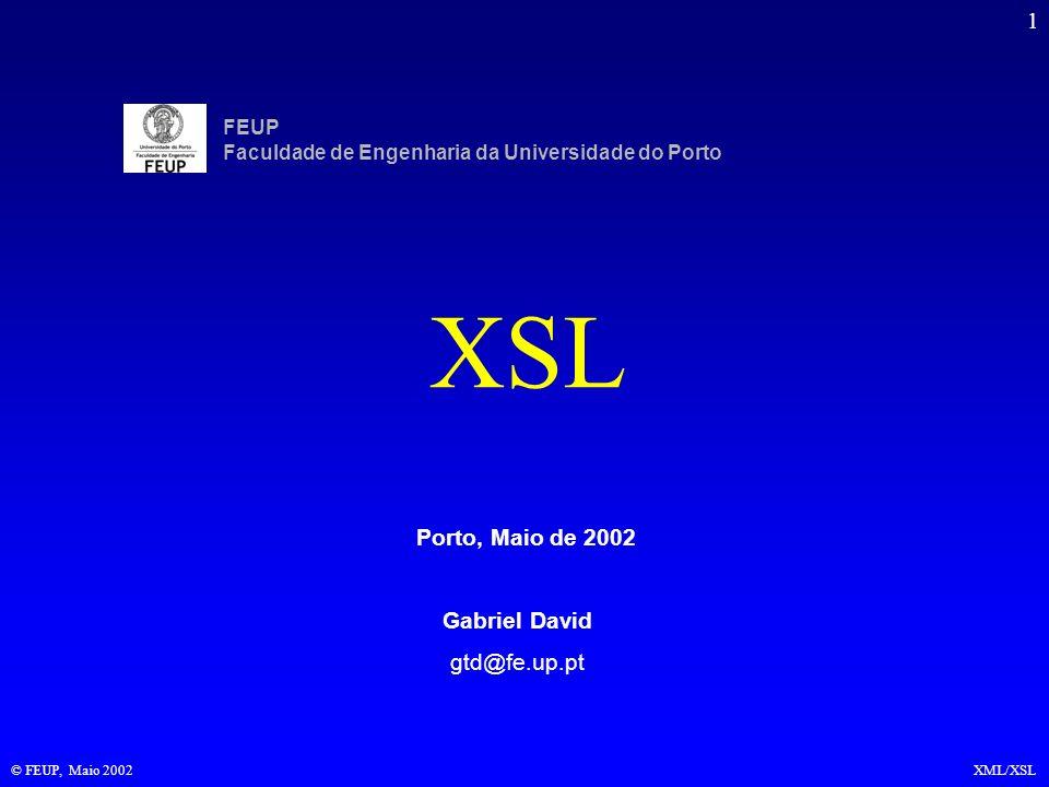 12 © FEUP, Maio 2002XML/XSL Árvores resultantes Outro documento XML –XHTML –Árvore contendo Formatting Objects O facto de a árvore resultante ser um documento XML coloca algumas restrições –Não é possível produzir HTML genérico, que não seja ele próprio XML –As ferramentas para analisar as árvores são as mesmas