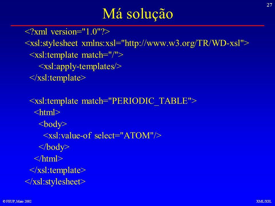 27 © FEUP, Maio 2002XML/XSL Má solução