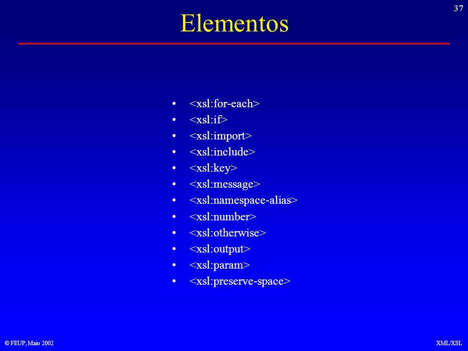 37 © FEUP, Maio 2002XML/XSL Elementos