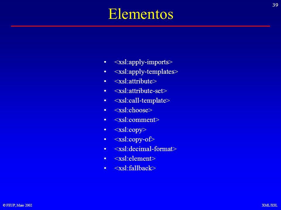 39 © FEUP, Maio 2002XML/XSL Elementos
