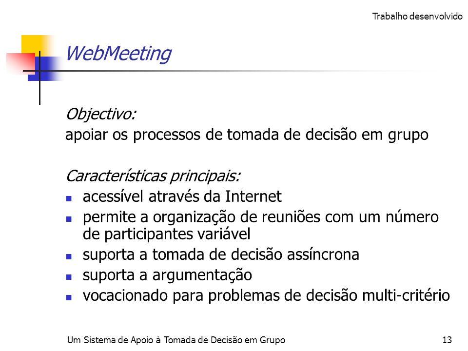 Um Sistema de Apoio à Tomada de Decisão em Grupo13 WebMeeting Objectivo: apoiar os processos de tomada de decisão em grupo Características principais: