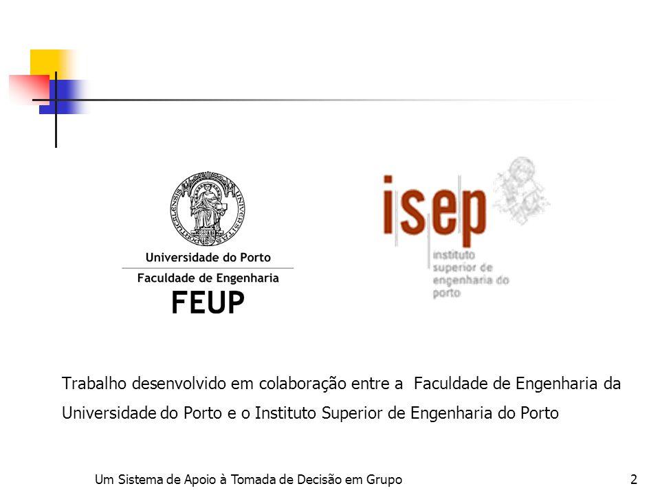 Um Sistema de Apoio à Tomada de Decisão em Grupo2 Trabalho desenvolvido em colaboração entre a Faculdade de Engenharia da Universidade do Porto e o In