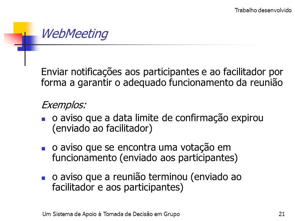 Um Sistema de Apoio à Tomada de Decisão em Grupo21 WebMeeting Enviar notificações aos participantes e ao facilitador por forma a garantir o adequado f