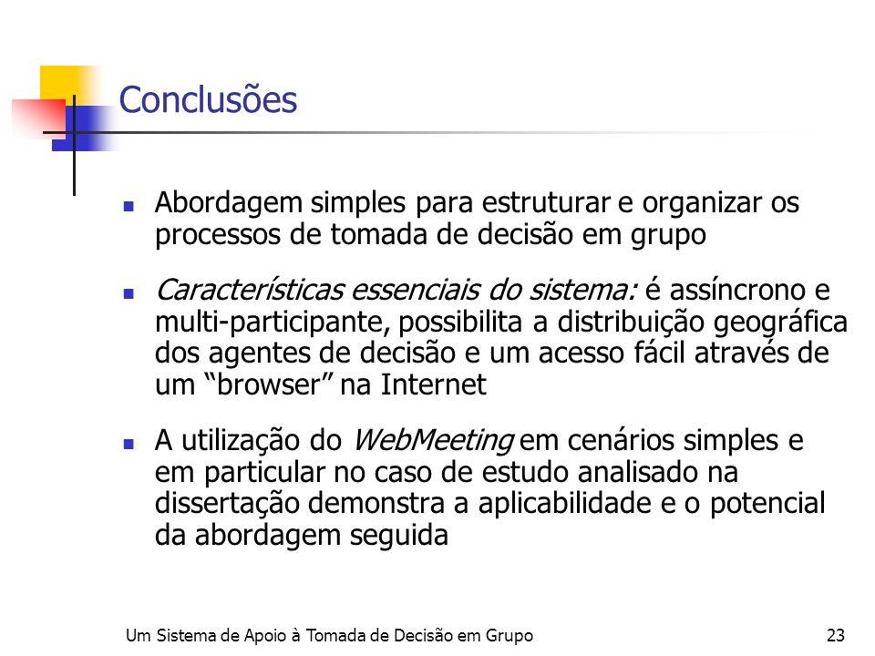 Um Sistema de Apoio à Tomada de Decisão em Grupo23 Conclusões Abordagem simples para estruturar e organizar os processos de tomada de decisão em grupo