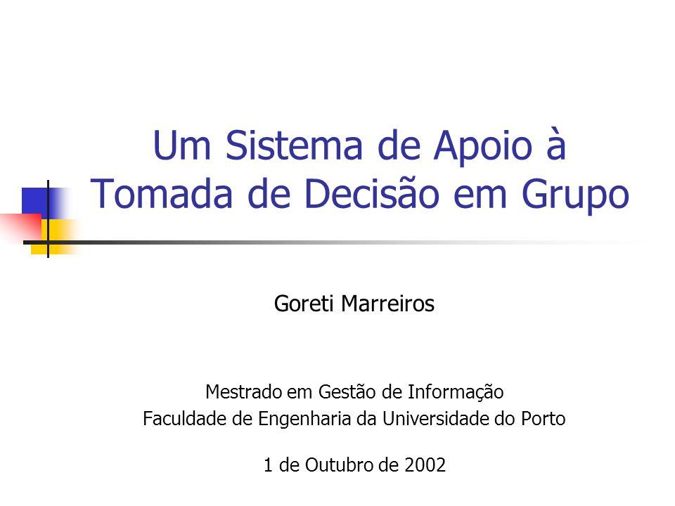 Um Sistema de Apoio à Tomada de Decisão em Grupo Goreti Marreiros Mestrado em Gestão de Informação Faculdade de Engenharia da Universidade do Porto 1