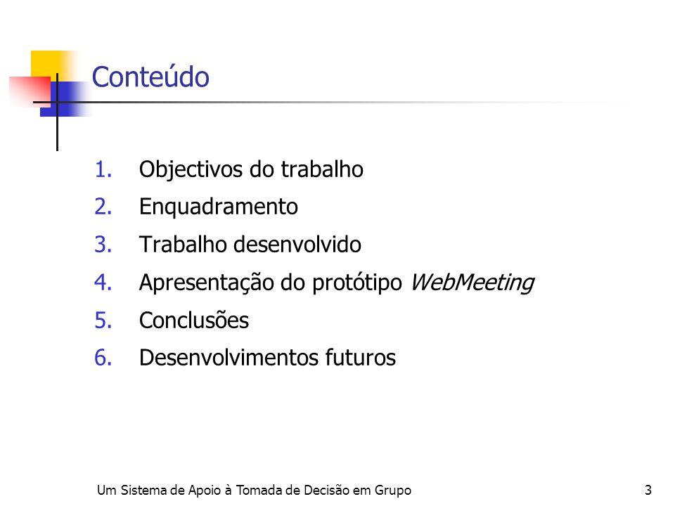 Um Sistema de Apoio à Tomada de Decisão em Grupo3 Conteúdo 1.Objectivos do trabalho 2.Enquadramento 3.Trabalho desenvolvido 4.Apresentação do protótip