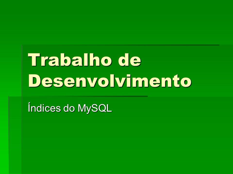 Trabalho de Desenvolvimento Índices do MySQL