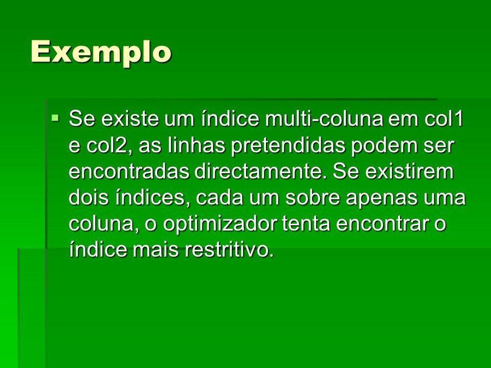 Exemplo Se existe um índice multi-coluna em col1 e col2, as linhas pretendidas podem ser encontradas directamente. Se existirem dois índices, cada um