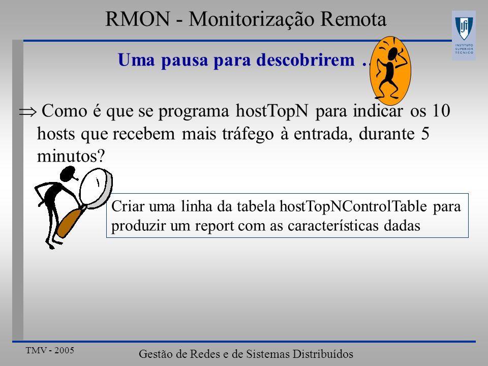 TMV - 2005 Gestão de Redes e de Sistemas Distribuídos Uma pausa para descobrirem …. Como é que se programa hostTopN para indicar os 10 hosts que receb