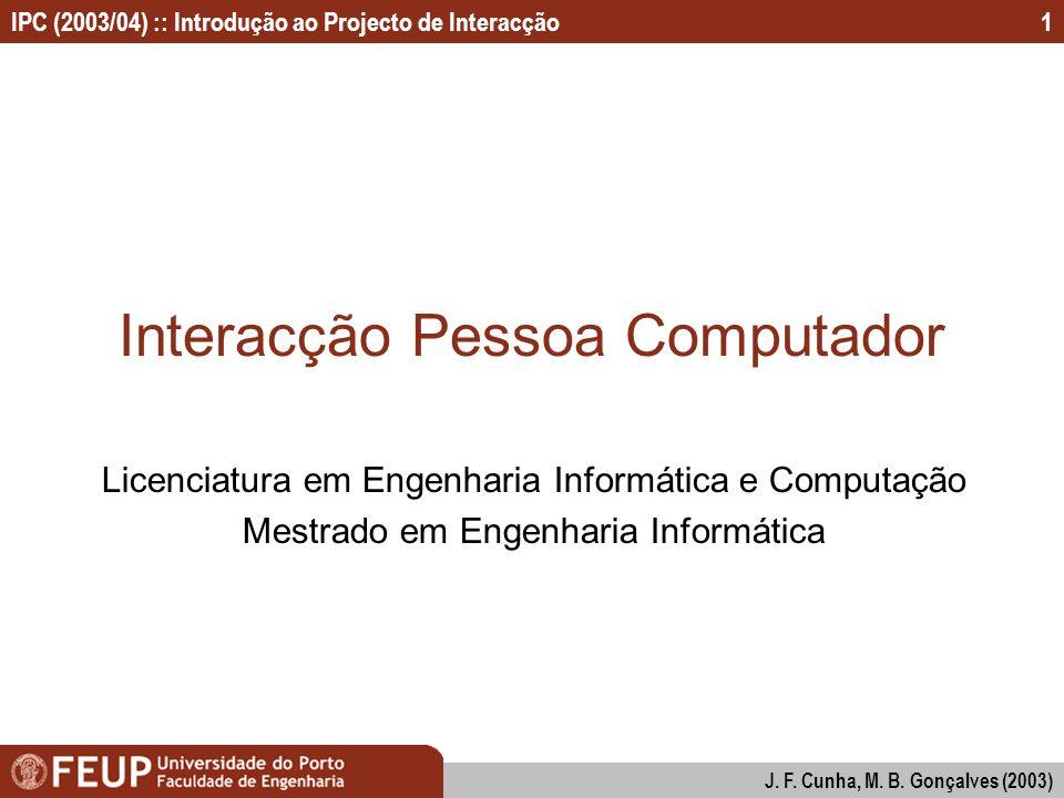 IPC (2003/04) :: Introdução ao Projecto de Interacção J. F. Cunha, M. B. Gonçalves (2003) 1 Interacção Pessoa Computador Licenciatura em Engenharia In