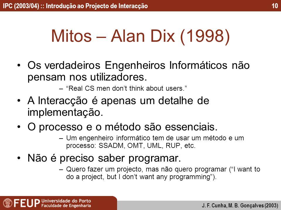 IPC (2003/04) :: Introdução ao Projecto de Interacção J. F. Cunha, M. B. Gonçalves (2003) 10 Mitos – Alan Dix (1998) Os verdadeiros Engenheiros Inform
