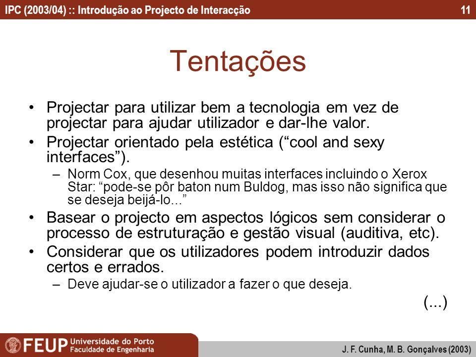 IPC (2003/04) :: Introdução ao Projecto de Interacção J. F. Cunha, M. B. Gonçalves (2003) 11 Tentações Projectar para utilizar bem a tecnologia em vez