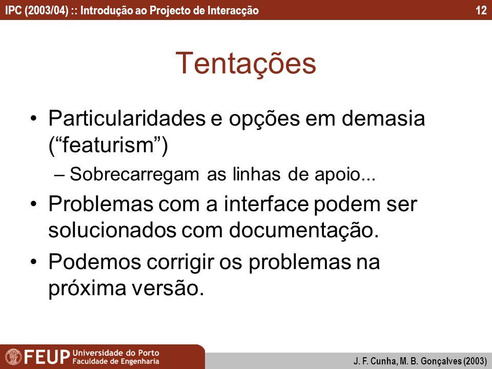IPC (2003/04) :: Introdução ao Projecto de Interacção J. F. Cunha, M. B. Gonçalves (2003) 12 Tentações Particularidades e opções em demasia (featurism