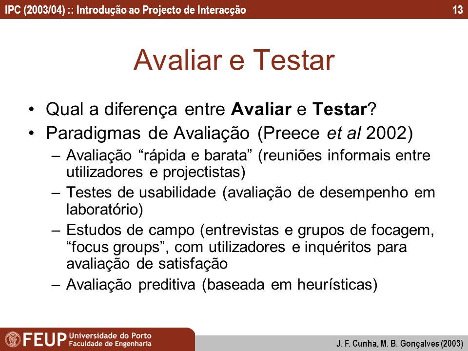 IPC (2003/04) :: Introdução ao Projecto de Interacção J. F. Cunha, M. B. Gonçalves (2003) 13 Avaliar e Testar Qual a diferença entre Avaliar e Testar?