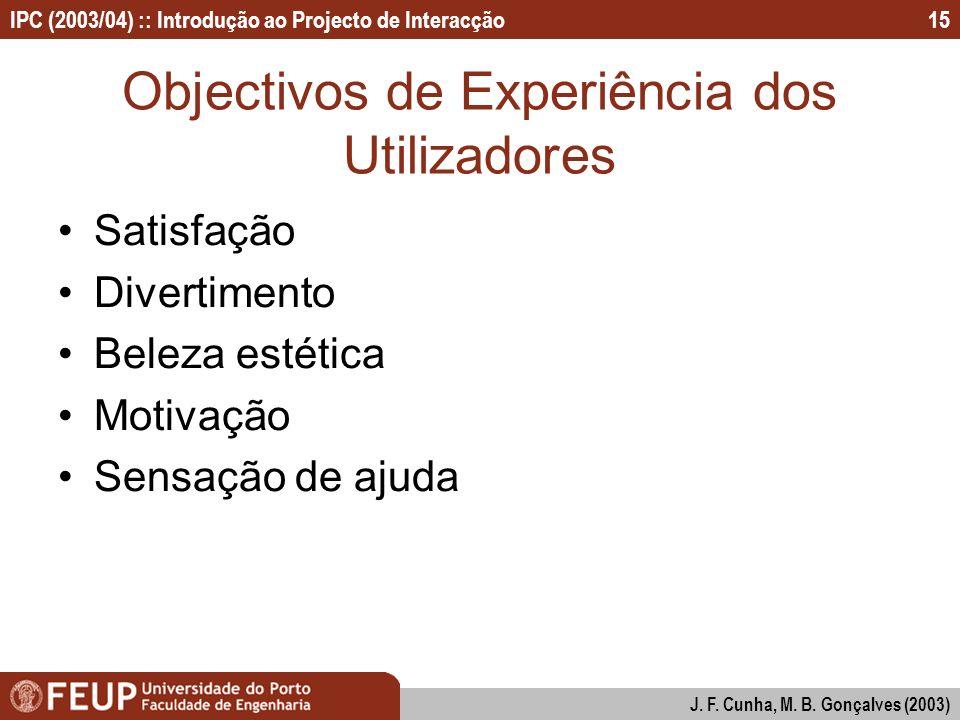IPC (2003/04) :: Introdução ao Projecto de Interacção J. F. Cunha, M. B. Gonçalves (2003) 15 Objectivos de Experiência dos Utilizadores Satisfação Div