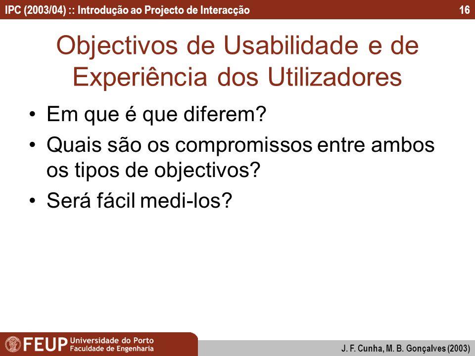 IPC (2003/04) :: Introdução ao Projecto de Interacção J. F. Cunha, M. B. Gonçalves (2003) 16 Objectivos de Usabilidade e de Experiência dos Utilizador