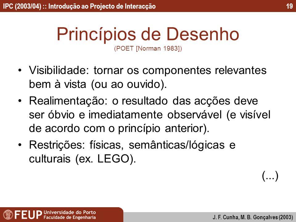 IPC (2003/04) :: Introdução ao Projecto de Interacção J. F. Cunha, M. B. Gonçalves (2003) 19 Princípios de Desenho (POET [Norman 1983]) Visibilidade: