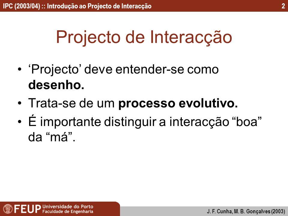 IPC (2003/04) :: Introdução ao Projecto de Interacção J. F. Cunha, M. B. Gonçalves (2003) 2 Projecto de Interacção Projecto deve entender-se como dese