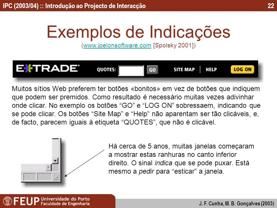 IPC (2003/04) :: Introdução ao Projecto de Interacção J. F. Cunha, M. B. Gonçalves (2003) 22 Exemplos de Indicações (www.joelonsoftware.com [Spolsky 2