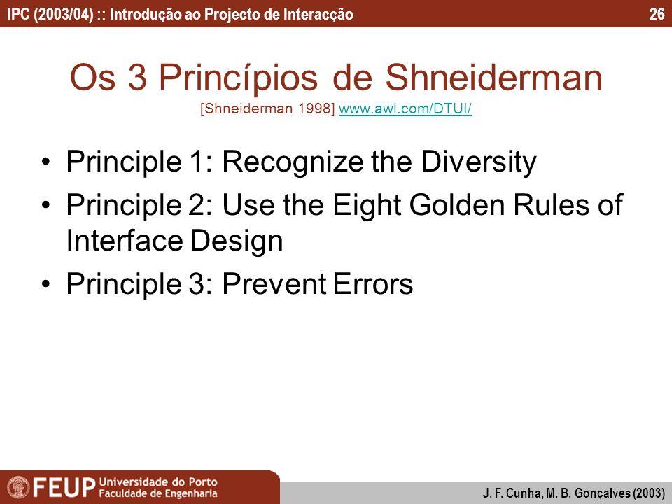 IPC (2003/04) :: Introdução ao Projecto de Interacção J. F. Cunha, M. B. Gonçalves (2003) 26 Os 3 Princípios de Shneiderman [Shneiderman 1998] www.awl