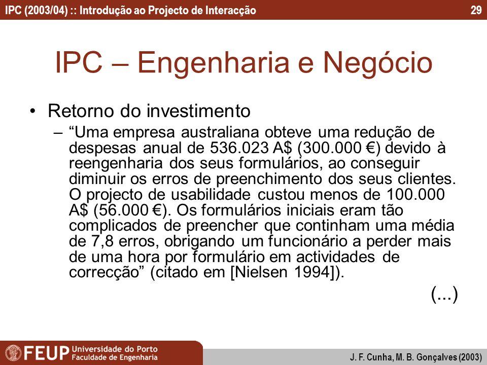 IPC (2003/04) :: Introdução ao Projecto de Interacção J. F. Cunha, M. B. Gonçalves (2003) 29 IPC – Engenharia e Negócio Retorno do investimento –Uma e