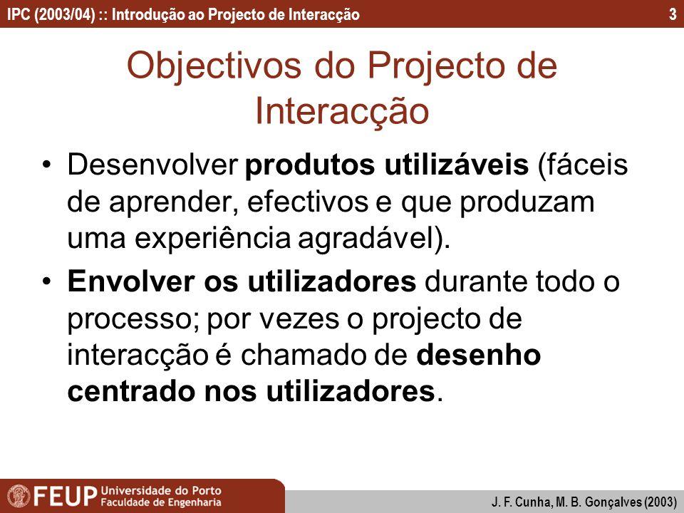 IPC (2003/04) :: Introdução ao Projecto de Interacção J. F. Cunha, M. B. Gonçalves (2003) 3 Objectivos do Projecto de Interacção Desenvolver produtos