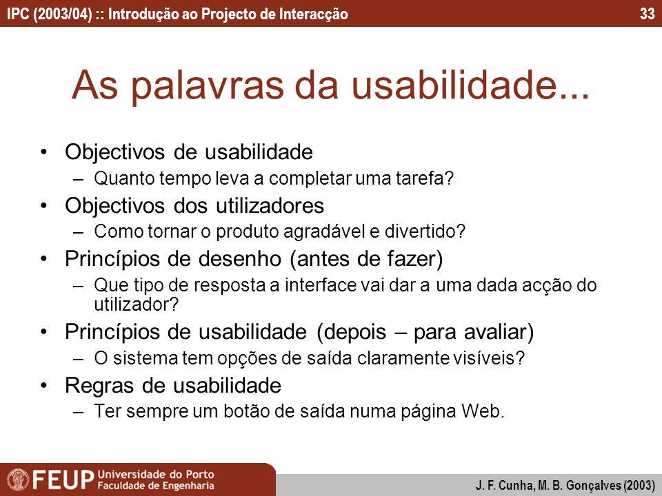 IPC (2003/04) :: Introdução ao Projecto de Interacção J. F. Cunha, M. B. Gonçalves (2003) 33 As palavras da usabilidade... Objectivos de usabilidade –