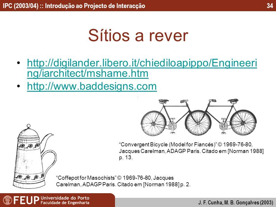 IPC (2003/04) :: Introdução ao Projecto de Interacção J. F. Cunha, M. B. Gonçalves (2003) 34 Sítios a rever http://digilander.libero.it/chiediloapippo