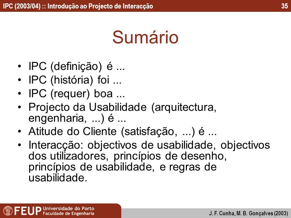IPC (2003/04) :: Introdução ao Projecto de Interacção J. F. Cunha, M. B. Gonçalves (2003) 35 Sumário IPC (definição) é... IPC (história) foi... IPC (r