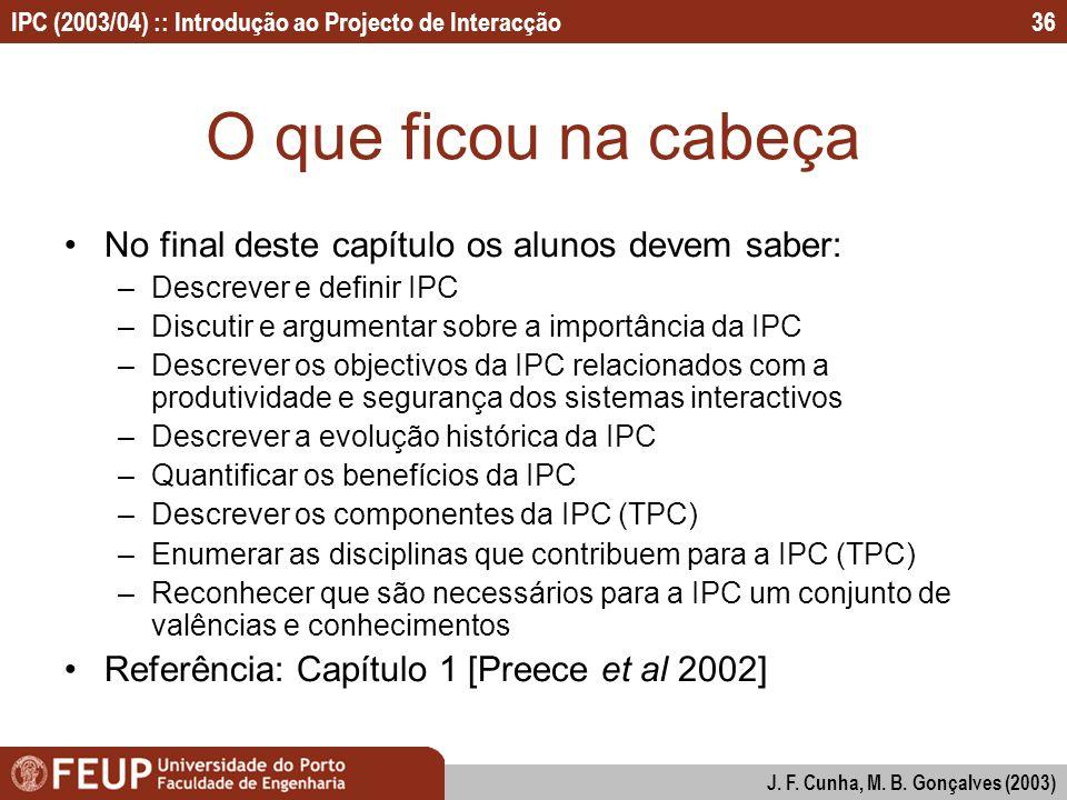 IPC (2003/04) :: Introdução ao Projecto de Interacção J. F. Cunha, M. B. Gonçalves (2003) 36 O que ficou na cabeça No final deste capítulo os alunos d