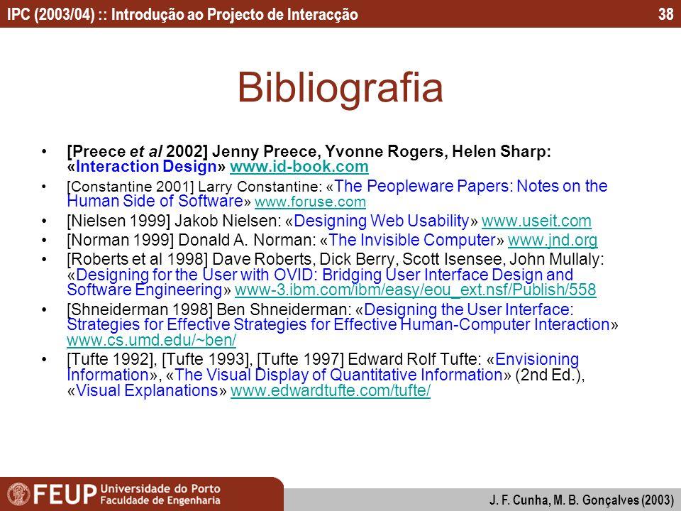 IPC (2003/04) :: Introdução ao Projecto de Interacção J. F. Cunha, M. B. Gonçalves (2003) 38 Bibliografia [Preece et al 2002] Jenny Preece, Yvonne Rog