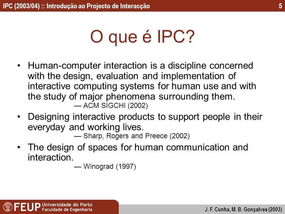 IPC (2003/04) :: Introdução ao Projecto de Interacção J. F. Cunha, M. B. Gonçalves (2003) 5 O que é IPC? Human-computer interaction is a discipline co