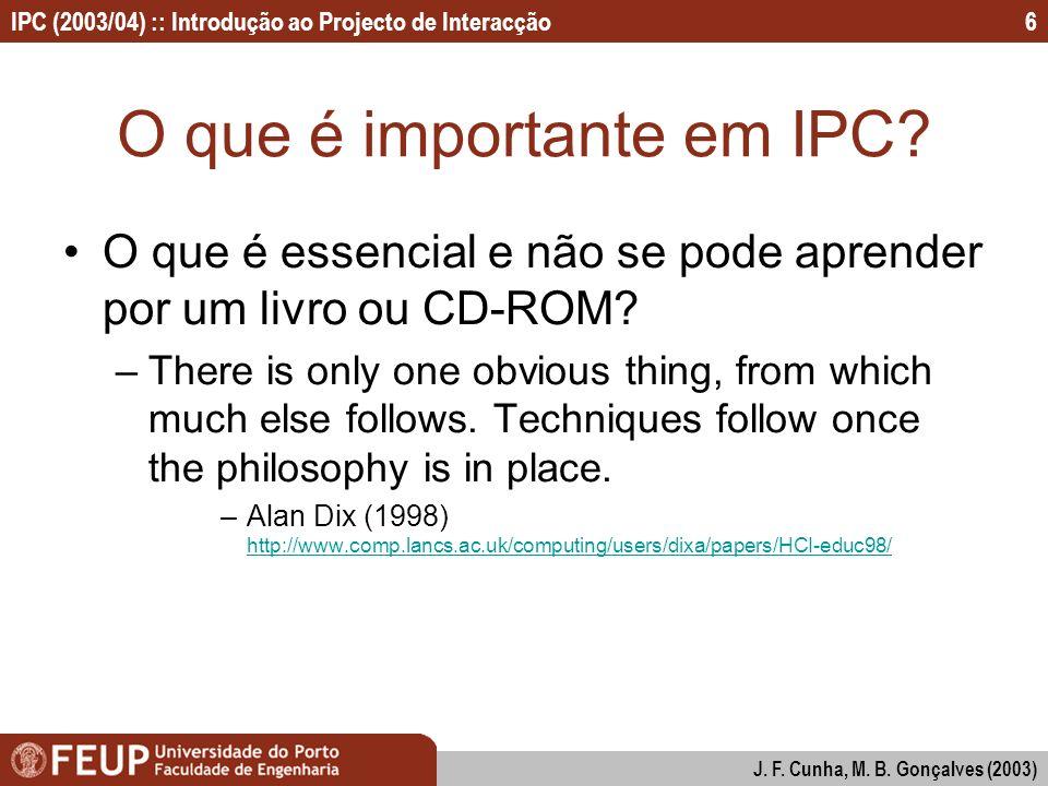 IPC (2003/04) :: Introdução ao Projecto de Interacção J. F. Cunha, M. B. Gonçalves (2003) 6 O que é importante em IPC? O que é essencial e não se pode