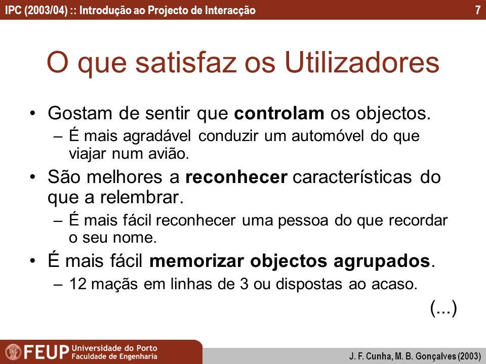 IPC (2003/04) :: Introdução ao Projecto de Interacção J. F. Cunha, M. B. Gonçalves (2003) 7 O que satisfaz os Utilizadores Gostam de sentir que contro