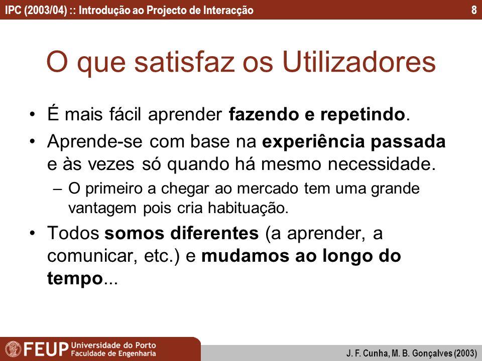 IPC (2003/04) :: Introdução ao Projecto de Interacção J. F. Cunha, M. B. Gonçalves (2003) 8 O que satisfaz os Utilizadores É mais fácil aprender fazen