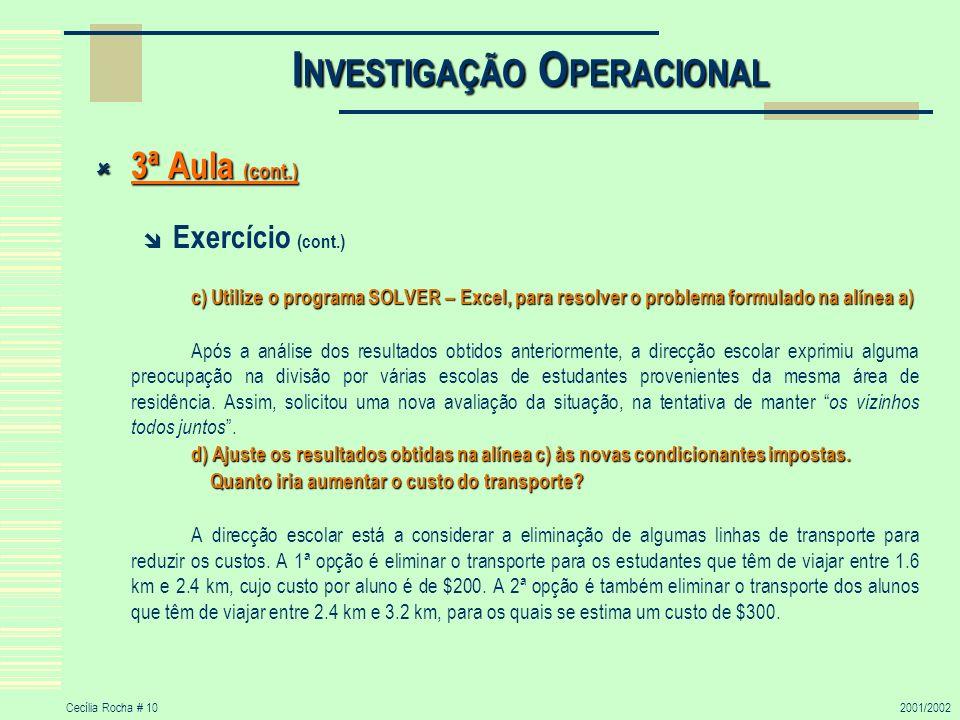 Cecília Rocha # 102001/2002 I NVESTIGAÇÃO O PERACIONAL 3ª Aula (cont.) 3ª Aula (cont.) Exercício (cont.) c) Utilize o programa SOLVER – Excel, para re
