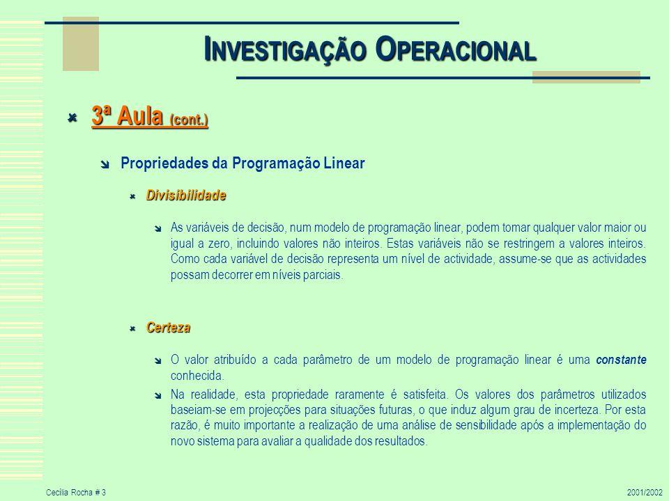 Cecília Rocha # 32001/2002 I NVESTIGAÇÃO O PERACIONAL 3ª Aula (cont.) 3ª Aula (cont.) Propriedades da Programação Linear Divisibilidade Divisibilidade