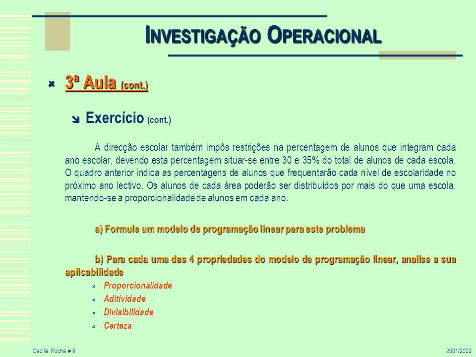 Cecília Rocha # 92001/2002 I NVESTIGAÇÃO O PERACIONAL 3ª Aula (cont.) 3ª Aula (cont.) Exercício (cont.) A direcção escolar também impôs restrições na