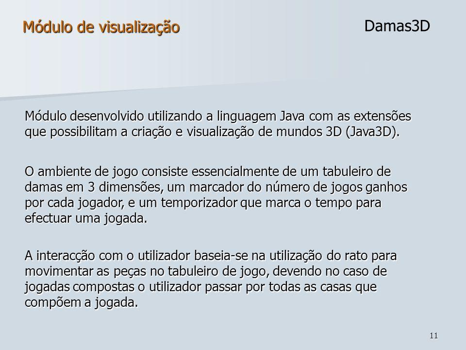 11 Damas3D Módulo de visualização Módulo desenvolvido utilizando a linguagem Java com as extensões que possibilitam a criação e visualização de mundos